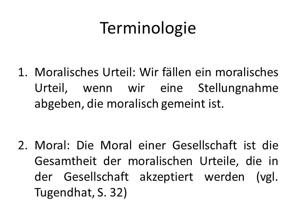 Terminologie Moralisches Urteil: Wir fällen ein moralisches Urteil, wenn wir eine Stellungnahme abgeben, die moralisch gemeint ist.