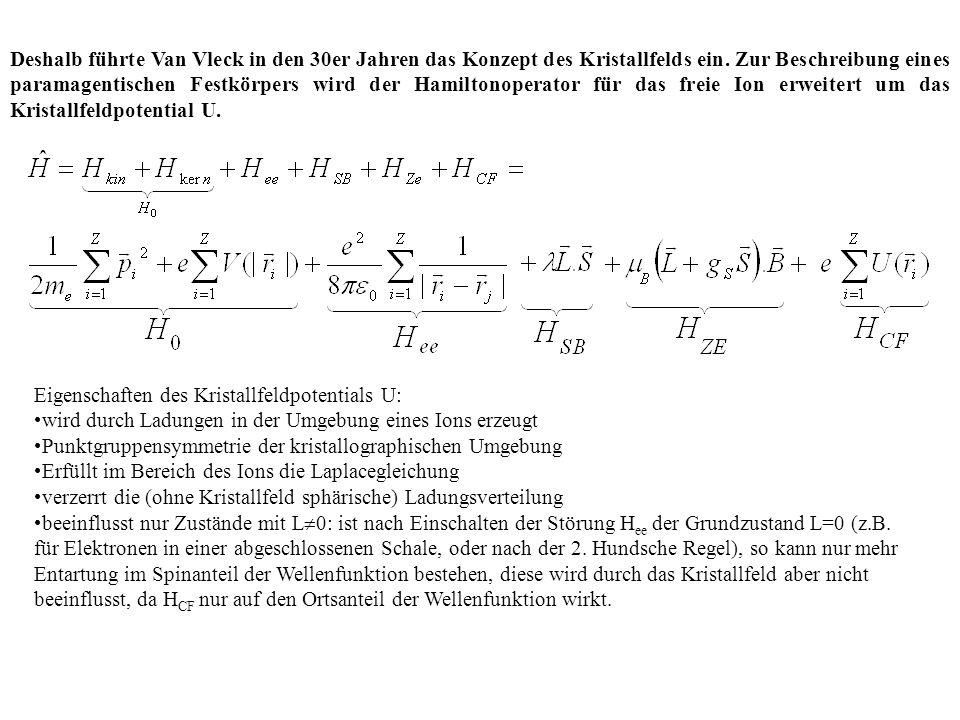 Deshalb führte Van Vleck in den 30er Jahren das Konzept des Kristallfelds ein. Zur Beschreibung eines paramagentischen Festkörpers wird der Hamiltonoperator für das freie Ion erweitert um das Kristallfeldpotential U.