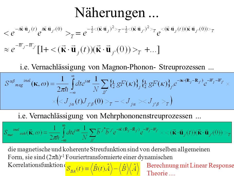 Näherungen ... i.e. Vernachlässigung von Magnon-Phonon- Streuprozessen ... i.e. Vernachlässigung von Mehrphononenstreuprozessen ...