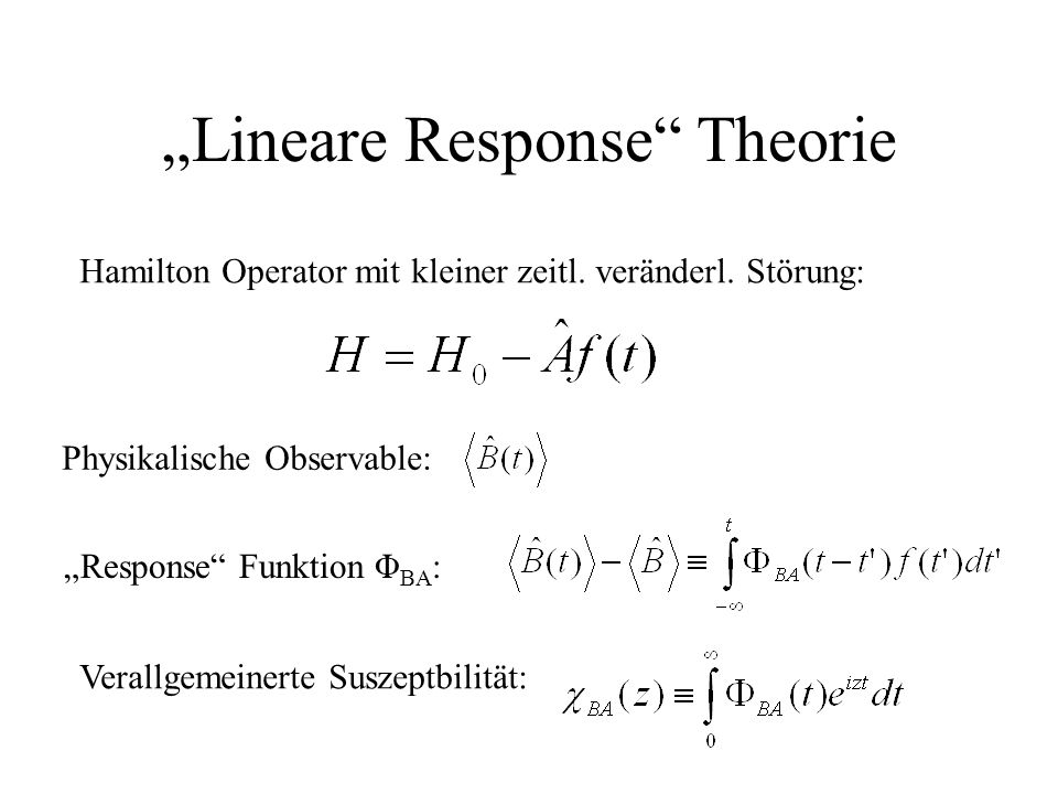"""Lineare Response Theorie"