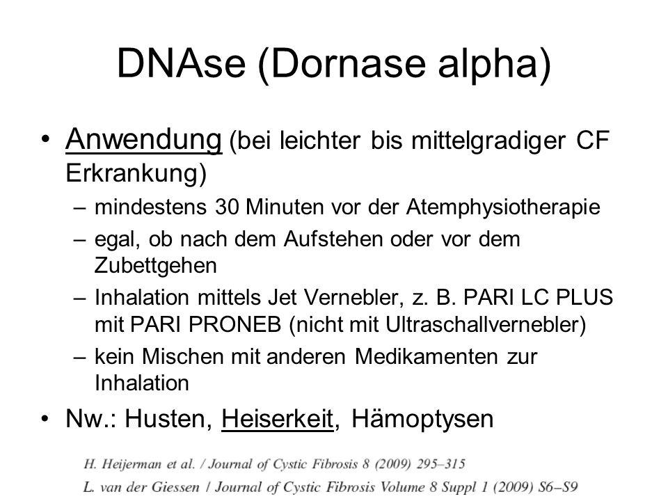 DNAse (Dornase alpha) Anwendung (bei leichter bis mittelgradiger CF Erkrankung) mindestens 30 Minuten vor der Atemphysiotherapie.