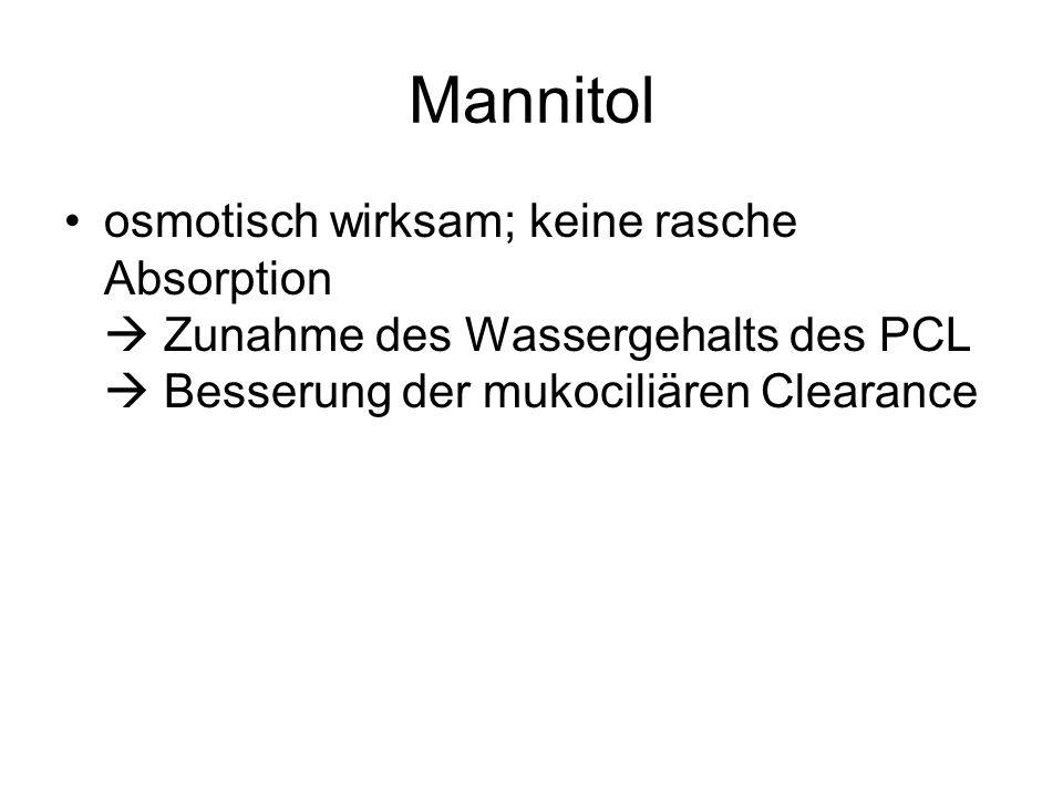 Mannitol osmotisch wirksam; keine rasche Absorption  Zunahme des Wassergehalts des PCL  Besserung der mukociliären Clearance.