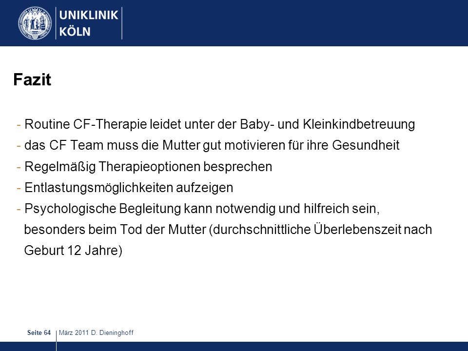 Fazit Routine CF-Therapie leidet unter der Baby- und Kleinkindbetreuung. das CF Team muss die Mutter gut motivieren für ihre Gesundheit.