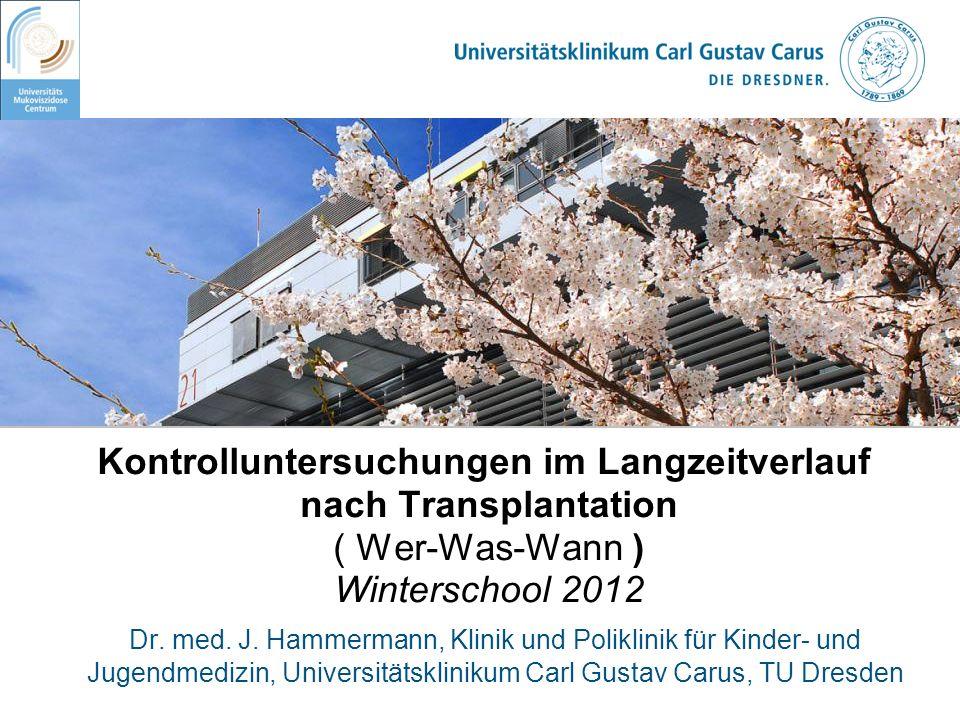 Kontrolluntersuchungen im Langzeitverlauf nach Transplantation ( Wer-Was-Wann ) Winterschool 2012