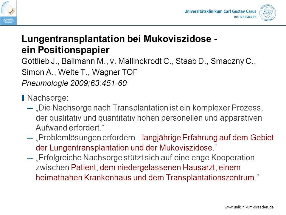 Lungentransplantation bei Mukoviszidose - ein Positionspapier Gottlieb J., Ballmann M., v. Mallinckrodt C., Staab D., Smaczny C., Simon A., Welte T., Wagner TOF Pneumologie 2009;63:451-60