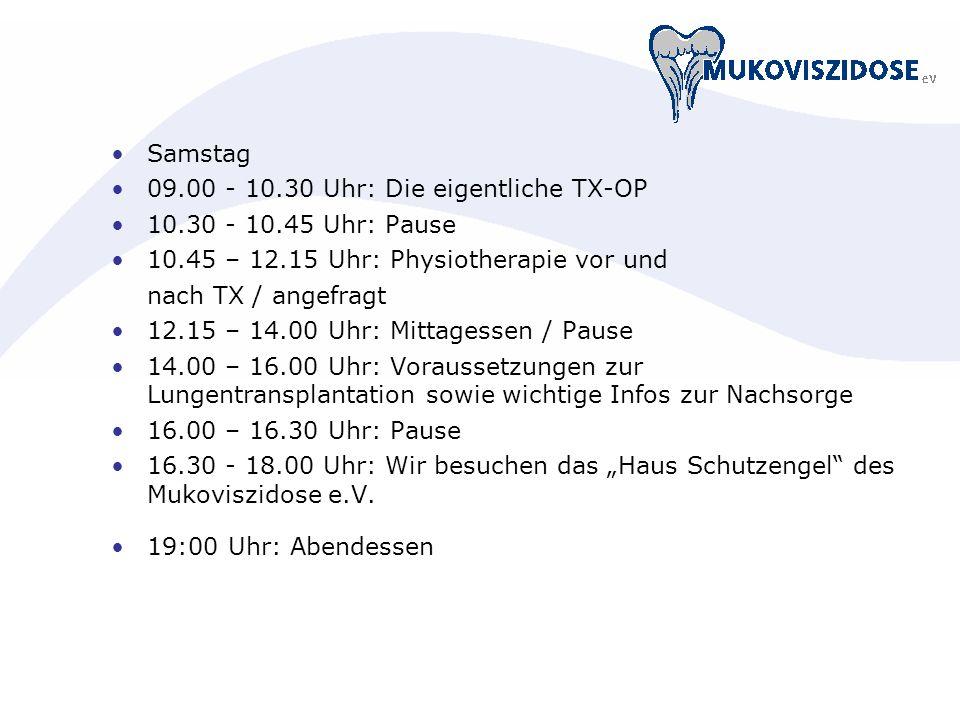 Samstag 09.00 - 10.30 Uhr: Die eigentliche TX-OP. 10.30 - 10.45 Uhr: Pause. 10.45 – 12.15 Uhr: Physiotherapie vor und.