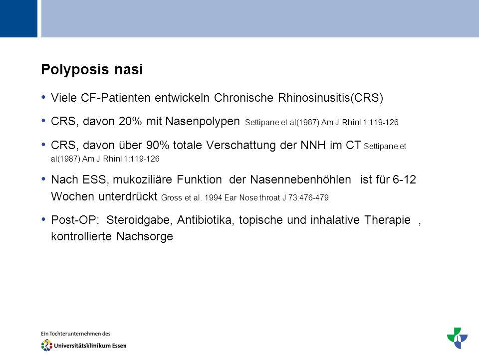Polyposis nasi Viele CF-Patienten entwickeln Chronische Rhinosinusitis(CRS)