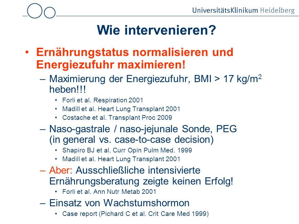 Wie intervenieren Ernährungstatus normalisieren und Energiezufuhr maximieren! Maximierung der Energiezufuhr, BMI > 17 kg/m2 heben!!!