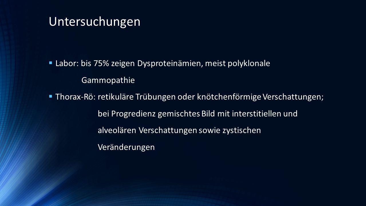 Untersuchungen Labor: bis 75% zeigen Dysproteinämien, meist polyklonale. Gammopathie.
