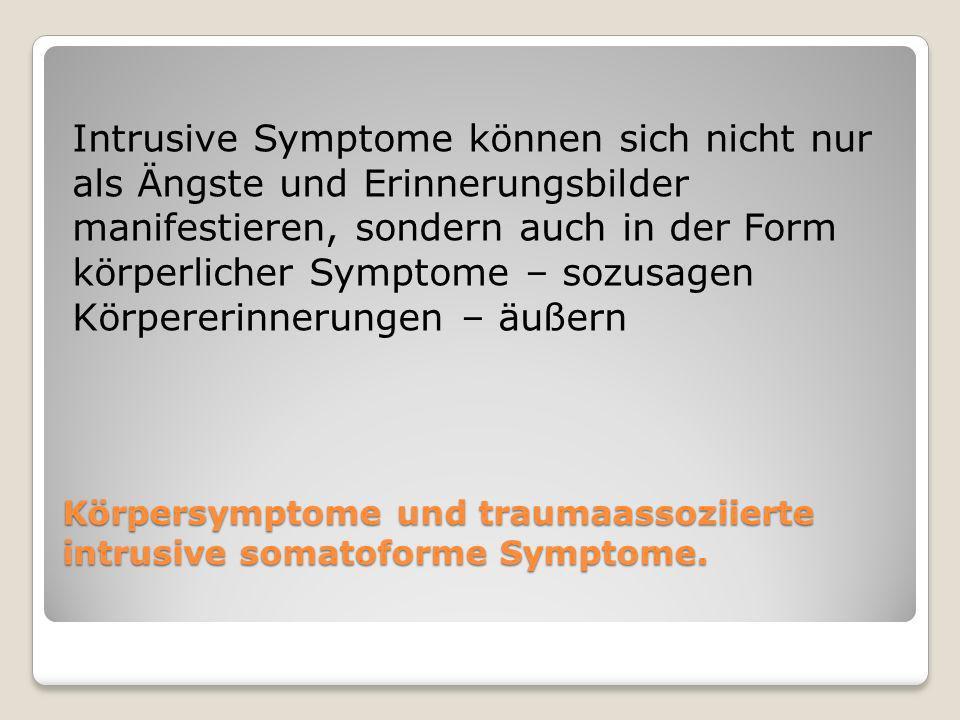 Körpersymptome und traumaassoziierte intrusive somatoforme Symptome.