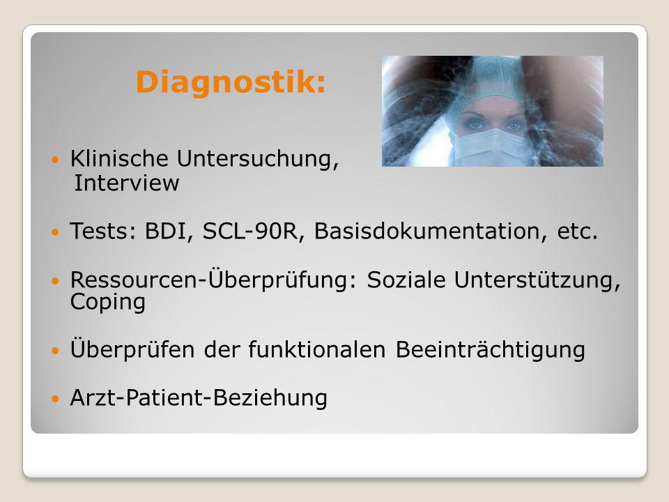 Diagnostik: Klinische Untersuchung, Interview. Tests: BDI, SCL-90R, Basisdokumentation, etc.