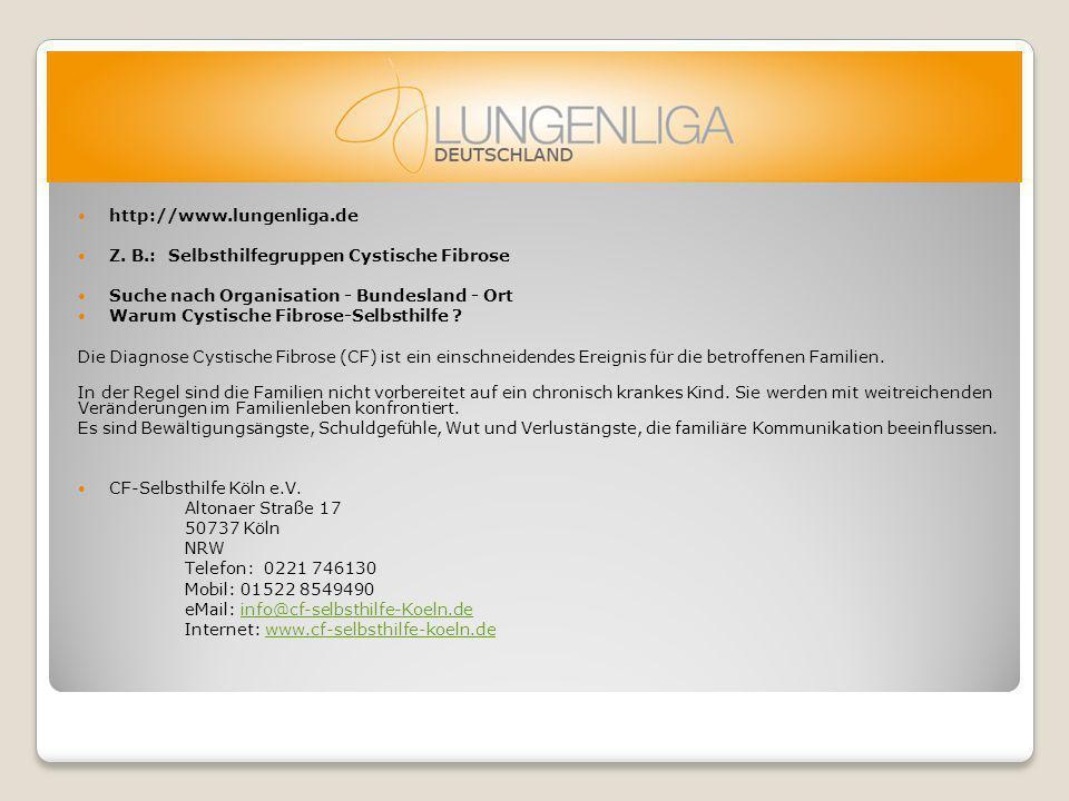 http://www.lungenliga.de Z. B.: Selbsthilfegruppen Cystische Fibrose. Suche nach Organisation - Bundesland - Ort.
