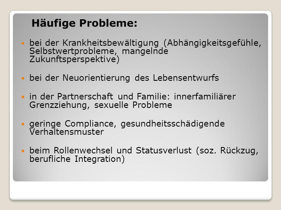 Häufige Probleme: bei der Krankheitsbewältigung (Abhängigkeitsgefühle, Selbstwertprobleme, mangelnde Zukunftsperspektive)
