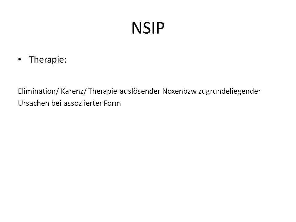 NSIP Therapie: Elimination/ Karenz/ Therapie auslösender Noxenbzw zugrundeliegender.