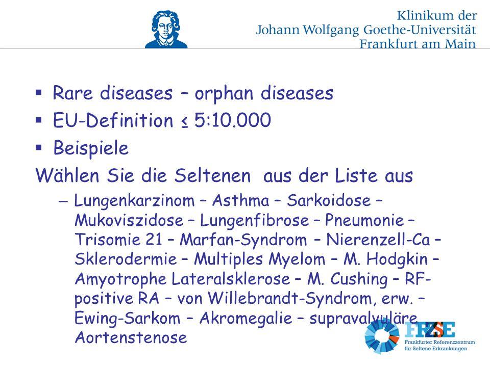 Rare diseases – orphan diseases EU-Definition ≤ 5:10.000 Beispiele
