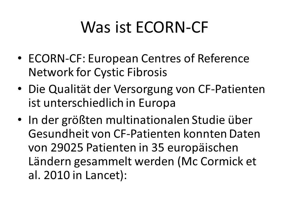 Was ist ECORN-CF ECORN-CF: European Centres of Reference Network for Cystic Fibrosis.