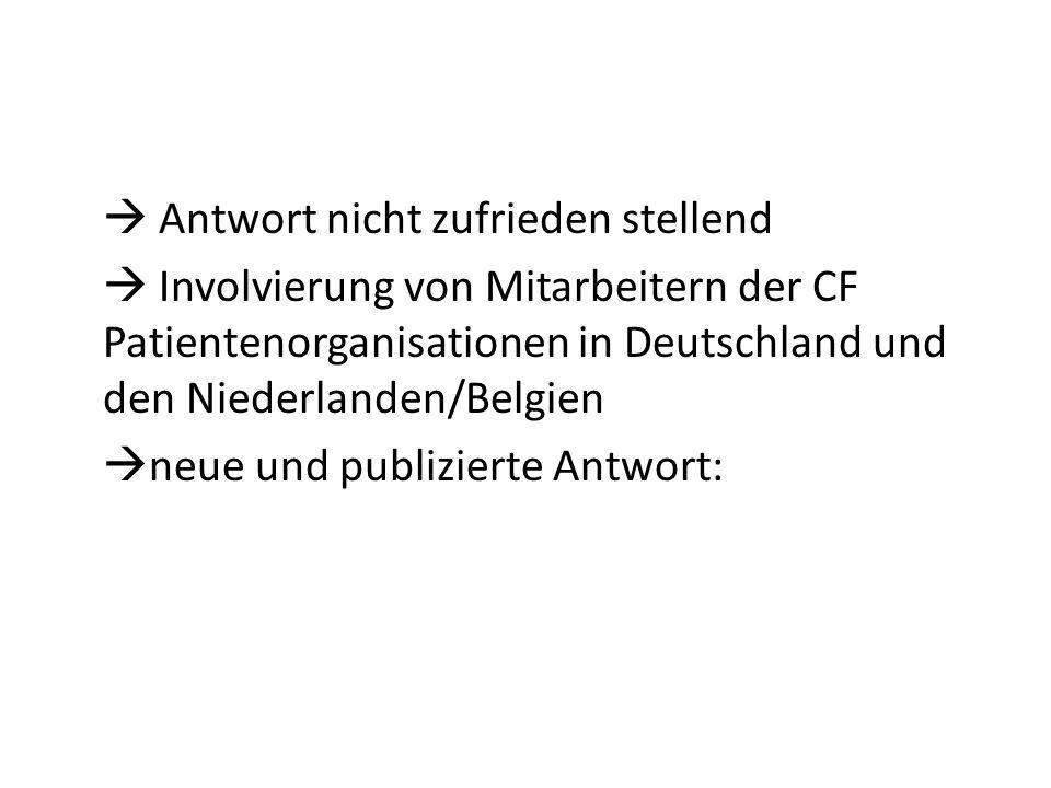  Antwort nicht zufrieden stellend  Involvierung von Mitarbeitern der CF Patientenorganisationen in Deutschland und den Niederlanden/Belgien neue und publizierte Antwort: