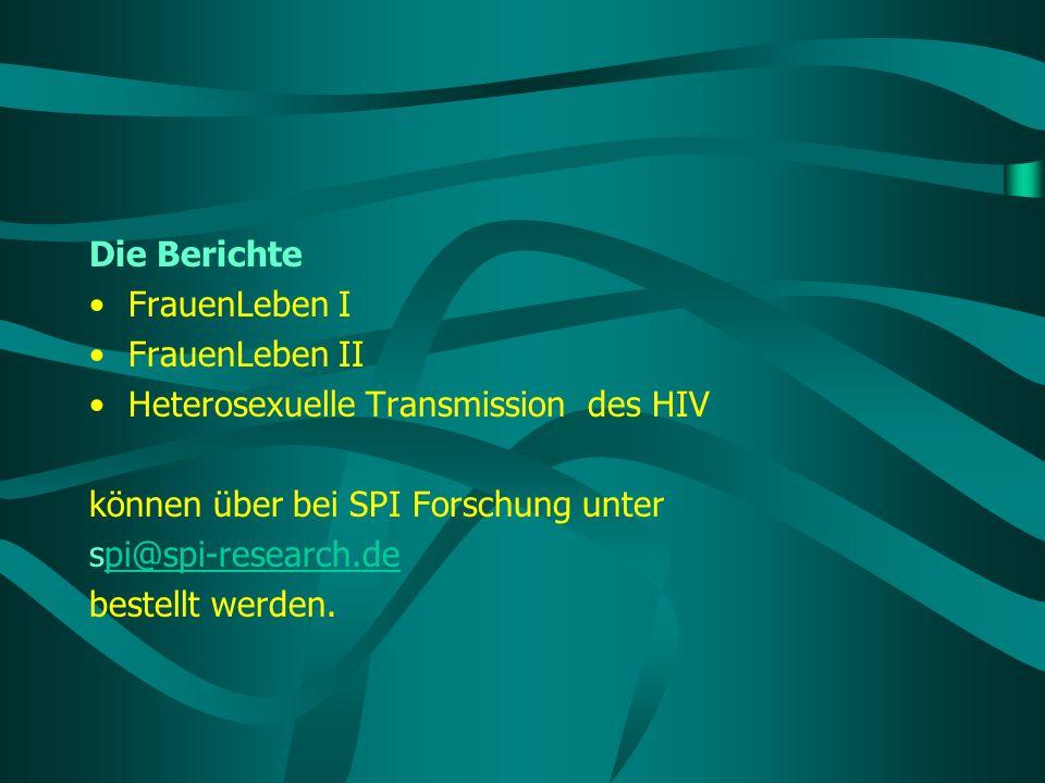 Die Berichte FrauenLeben I. FrauenLeben II. Heterosexuelle Transmission des HIV. können über bei SPI Forschung unter.