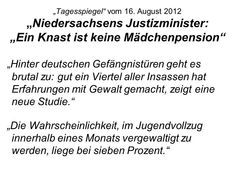 """""""Tagesspiegel vom 16. August 2012 """"Niedersachsens Justizminister: """"Ein Knast ist keine Mädchenpension"""