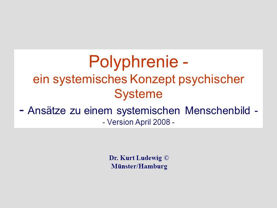 Polyphrenie - ein systemisches Konzept psychischer Systeme - Ansätze zu einem systemischen Menschenbild - - Version April 2008 -