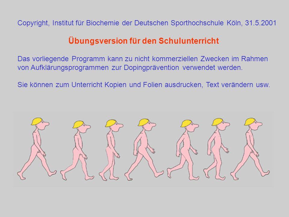 Copyright, Institut für Biochemie der Deutschen Sporthochschule Köln, 31.5.2001 Übungsversion für den Schulunterricht Das vorliegende Programm kann zu nicht kommerziellen Zwecken im Rahmen von Aufklärungsprogrammen zur Dopingprävention verwendet werden.