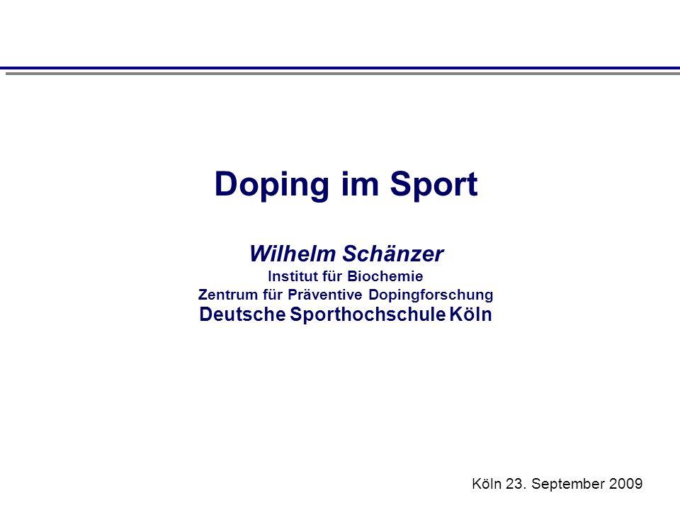 Doping im Sport Wilhelm Schänzer Institut für Biochemie Zentrum für Präventive Dopingforschung Deutsche Sporthochschule Köln.