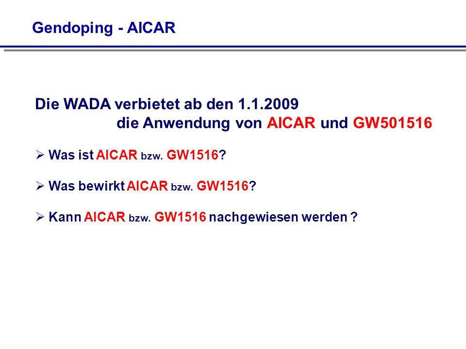 Gendoping - AICAR Die WADA verbietet ab den 1.1.2009 die Anwendung von AICAR und GW501516.