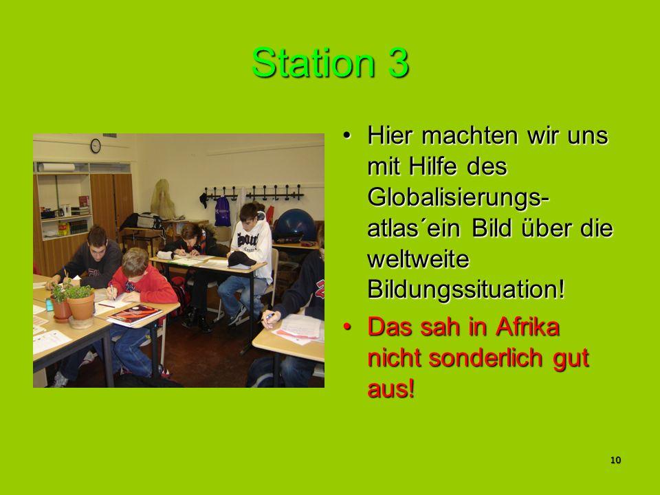 Station 3 Hier machten wir uns mit Hilfe des Globalisierungs-atlas´ein Bild über die weltweite Bildungssituation!