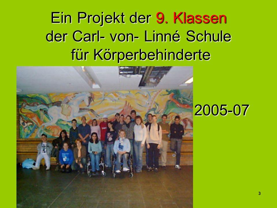 Ein Projekt der 9. Klassen der Carl- von- Linné Schule für Körperbehinderte 2005-07