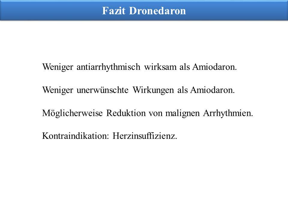 Fazit Dronedaron Weniger antiarrhythmisch wirksam als Amiodaron.