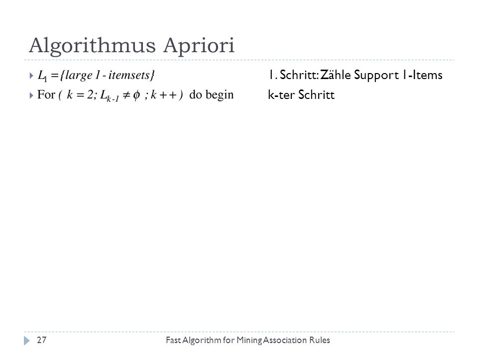 Algorithmus Apriori 1. Schritt: Zähle Support 1-Items k-ter Schritt