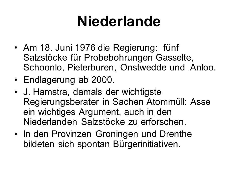 NiederlandeAm 18. Juni 1976 die Regierung: fünf Salzstöcke für Probebohrungen Gasselte, Schoonlo, Pieterburen, Onstwedde und Anloo.