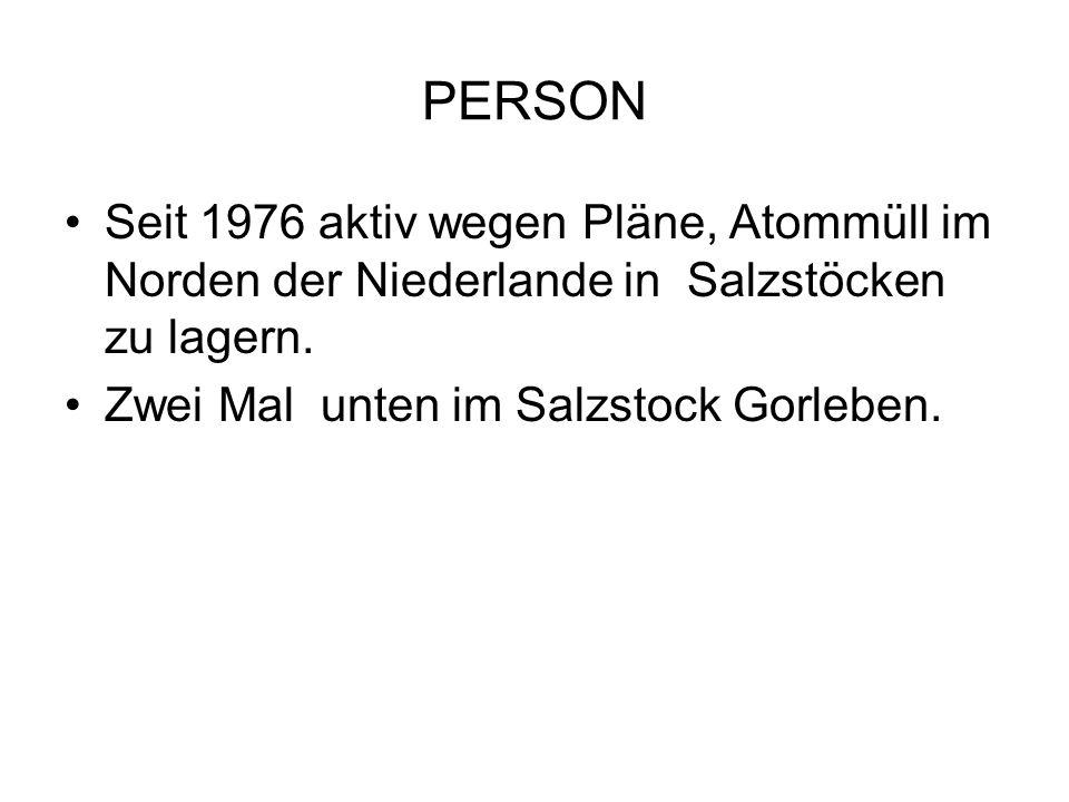 PERSONSeit 1976 aktiv wegen Pläne, Atommüll im Norden der Niederlande in Salzstöcken zu lagern.