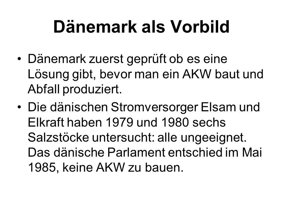 Dänemark als VorbildDänemark zuerst geprüft ob es eine Lösung gibt, bevor man ein AKW baut und Abfall produziert.