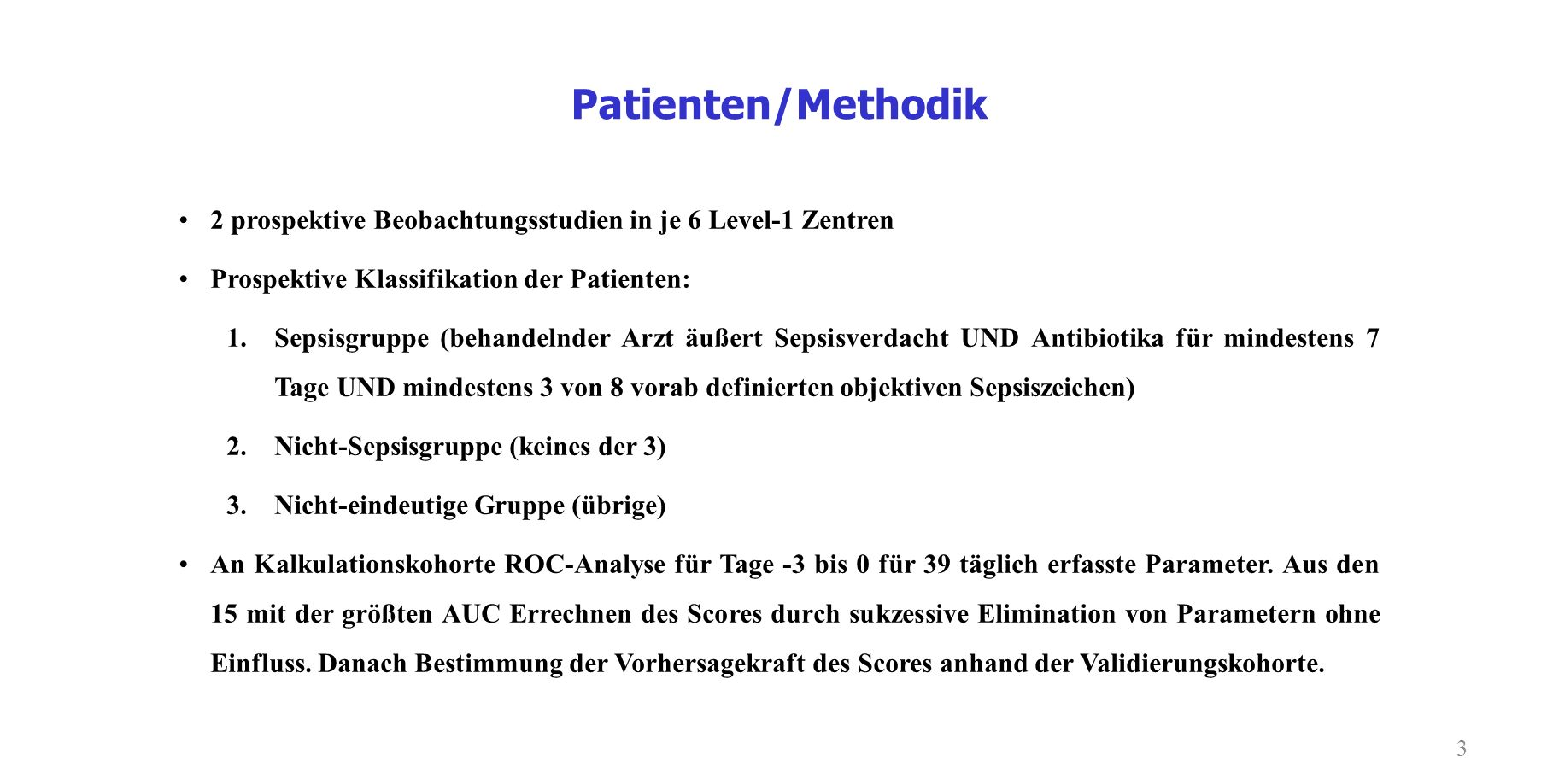 Patienten/Methodik 2 prospektive Beobachtungsstudien in je 6 Level-1 Zentren. Prospektive Klassifikation der Patienten: