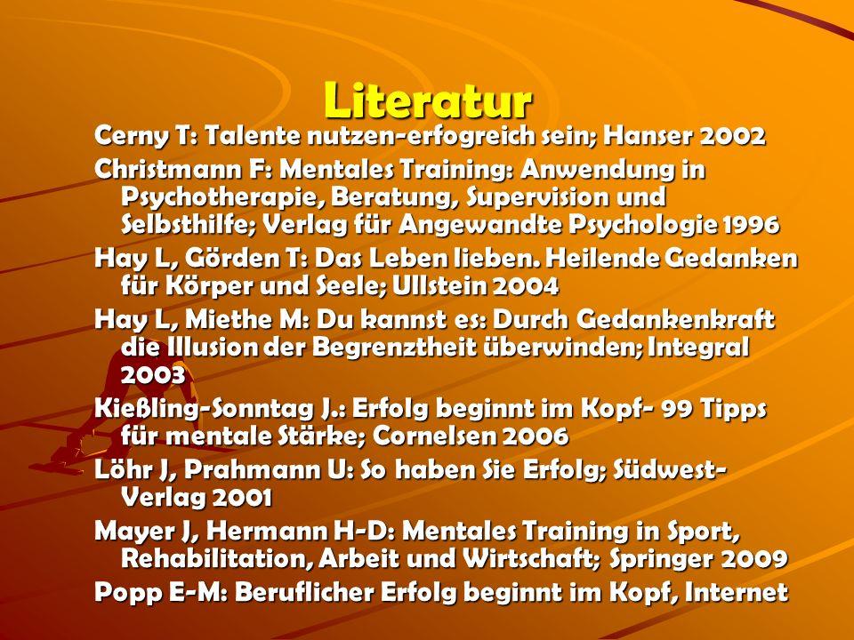 Literatur Cerny T: Talente nutzen-erfogreich sein; Hanser 2002