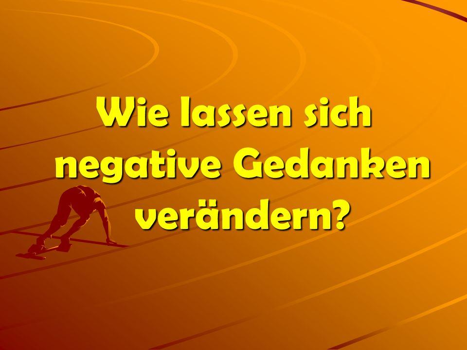 Wie lassen sich negative Gedanken verändern