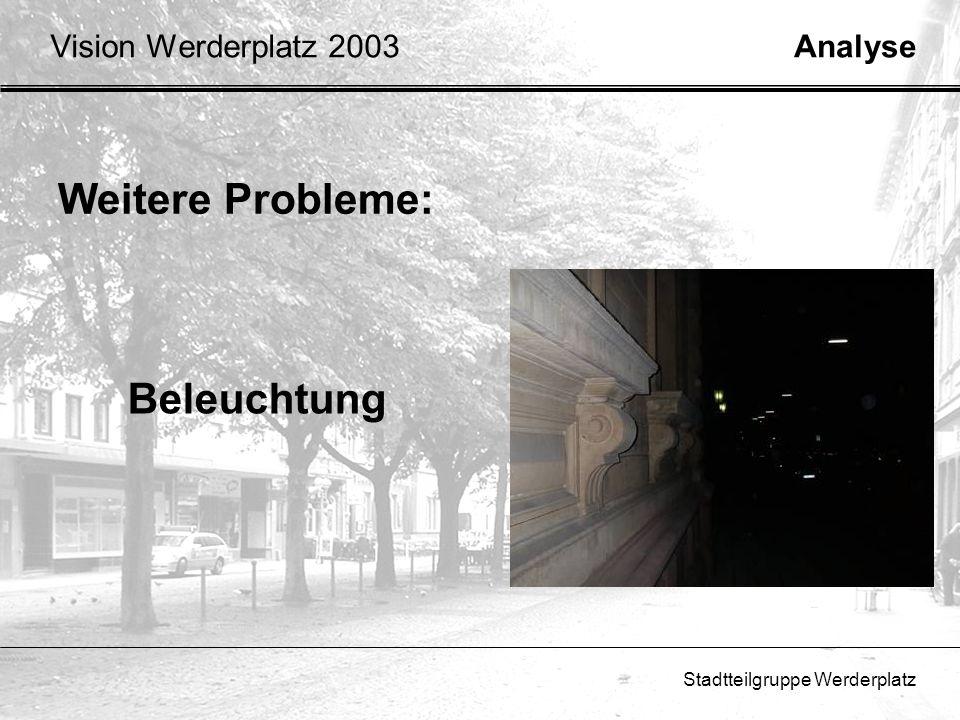 Weitere Probleme: Beleuchtung Vision Werderplatz 2003 Analyse