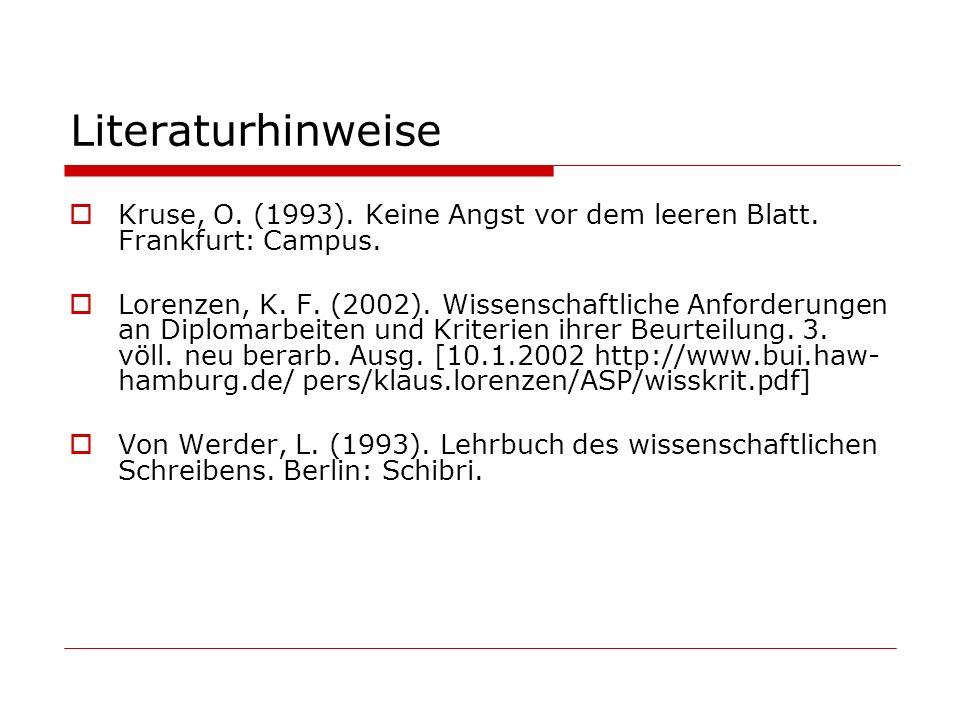 Literaturhinweise Kruse, O. (1993). Keine Angst vor dem leeren Blatt. Frankfurt: Campus.