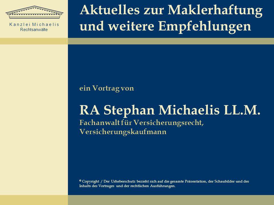 Aktuelles zur Maklerhaftung und weitere Empfehlungen ein Vortrag von RA Stephan Michaelis LL.M. Fachanwalt für Versicherungsrecht, Versicherungskaufmann