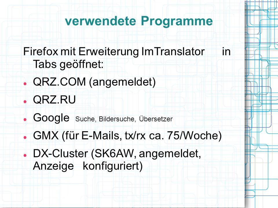 verwendete ProgrammeFirefox mit Erweiterung ImTranslator in Tabs geöffnet: QRZ.COM (angemeldet)