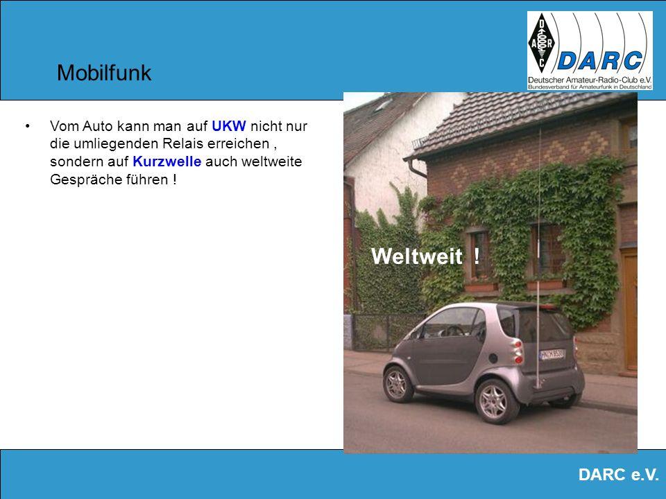 Mobilfunk Vom Auto kann man auf UKW nicht nur die umliegenden Relais erreichen , sondern auf Kurzwelle auch weltweite Gespräche führen !