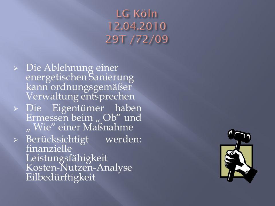 LG Köln 12.04.2010 29T /72/09 Die Ablehnung einer energetischen Sanierung kann ordnungsgemäßer Verwaltung entsprechen.