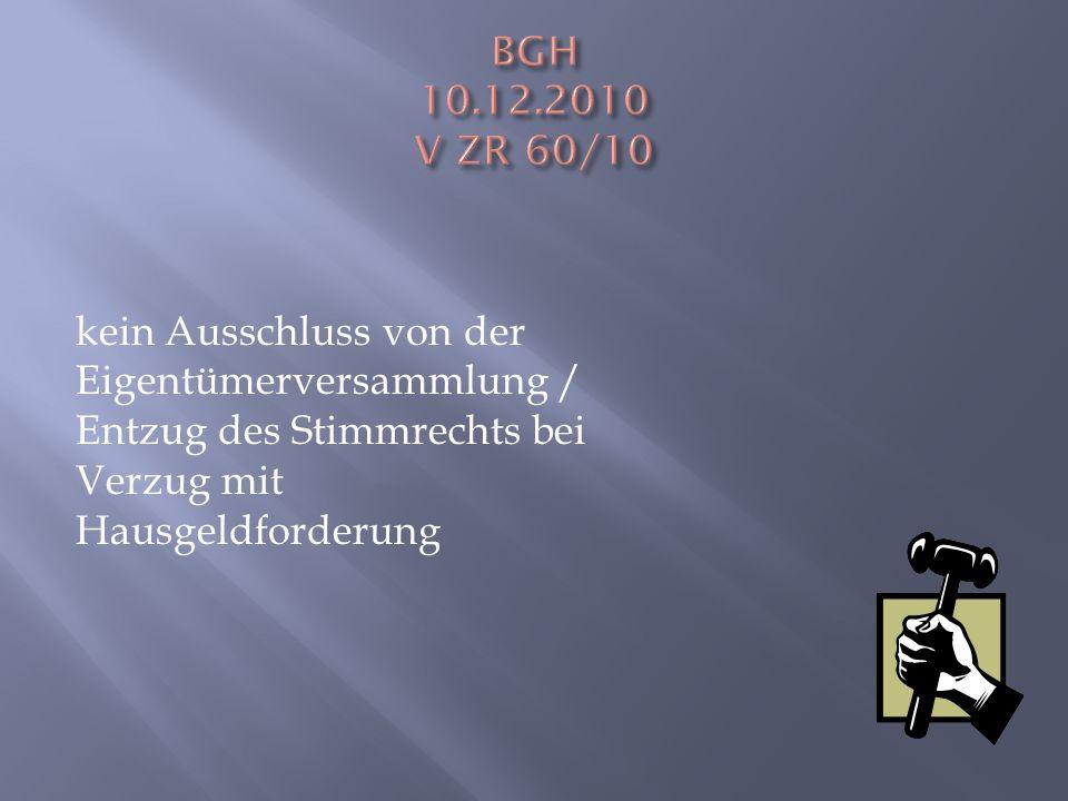 BGH 10.12.2010 V ZR 60/10 kein Ausschluss von der Eigentümerversammlung / Entzug des Stimmrechts bei Verzug mit Hausgeldforderung.