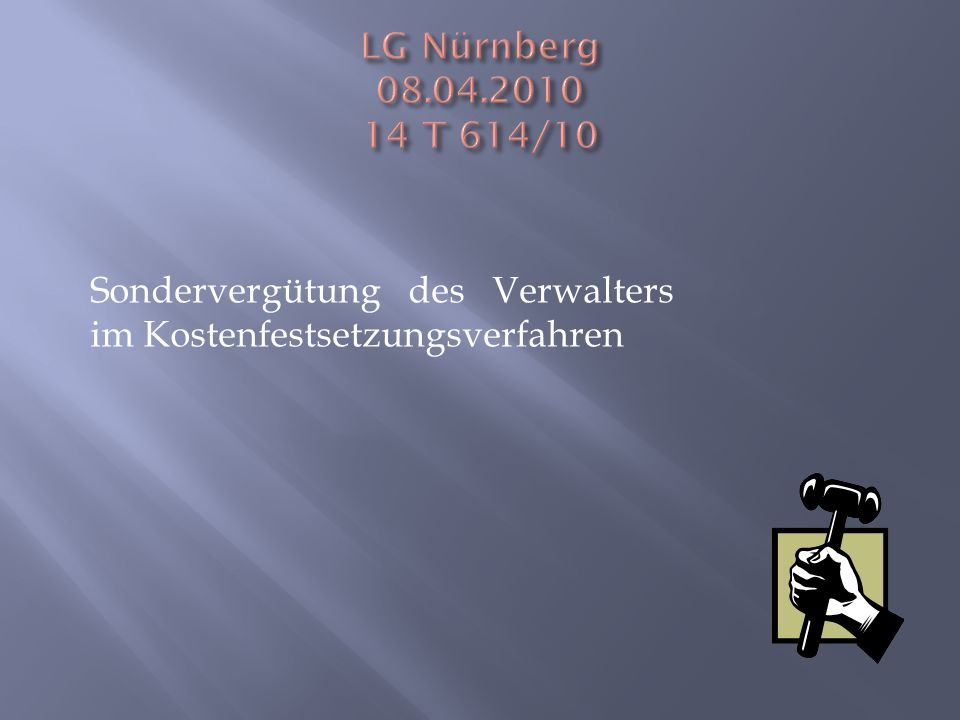 LG Nürnberg 08.04.2010 14 T 614/10 Sondervergütung des Verwalters im Kostenfestsetzungsverfahren