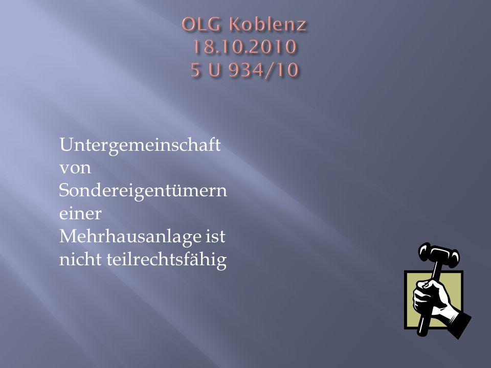 OLG Koblenz 18.10.2010 5 U 934/10 Untergemeinschaft von Sondereigentümern einer Mehrhausanlage ist nicht teilrechtsfähig.