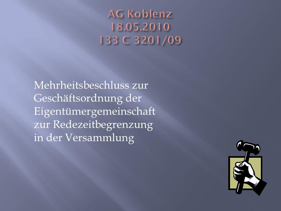 AG Koblenz 18.05.2010 133 C 3201/09 Mehrheitsbeschluss zur Geschäftsordnung der Eigentümergemeinschaft zur Redezeitbegrenzung in der Versammlung.