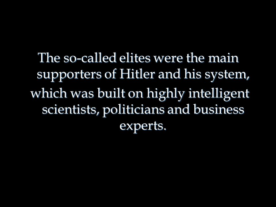 The so-called elites were the main supporters of Hitler and his system,