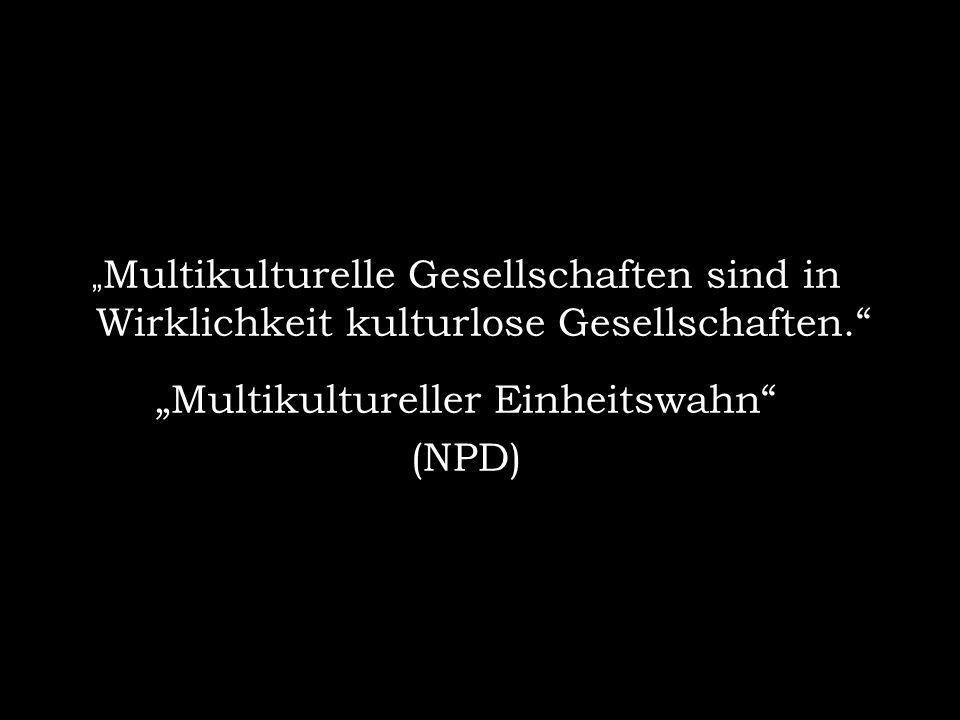 """""""Multikultureller Einheitswahn"""