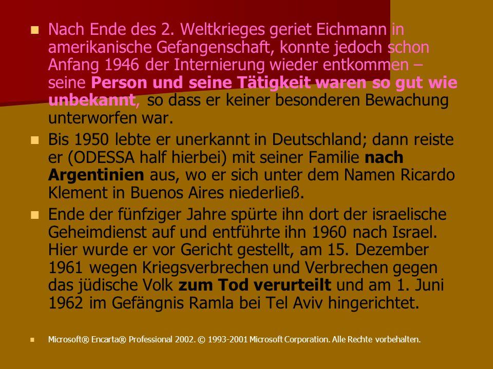 Nach Ende des 2. Weltkrieges geriet Eichmann in amerikanische Gefangenschaft, konnte jedoch schon Anfang 1946 der Internierung wieder entkommen – seine Person und seine Tätigkeit waren so gut wie unbekannt, so dass er keiner besonderen Bewachung unterworfen war.